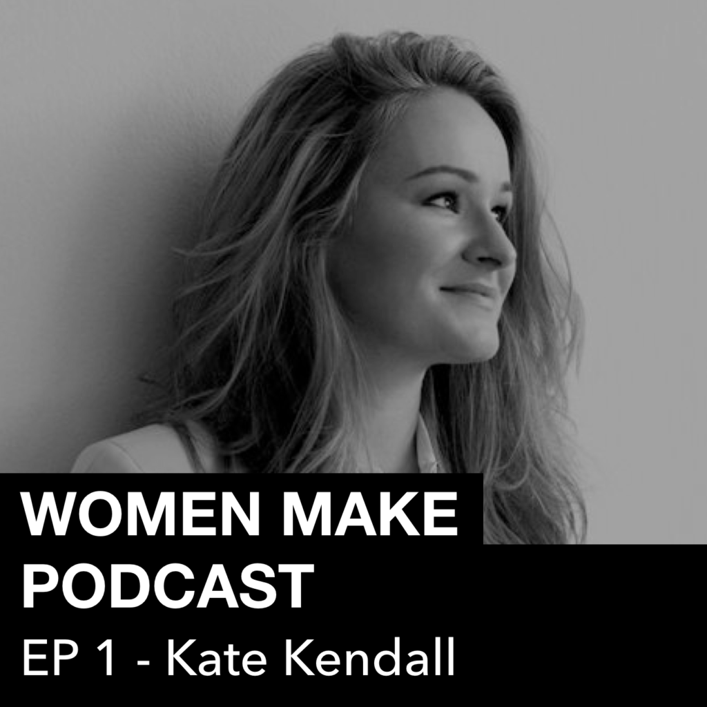 Women Make Podcast #1 Kate Kendall